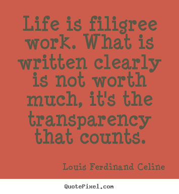 How to design picture quotes about life - Life is filigree work. what is written clearly..