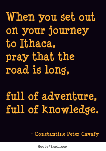Make picture quotes about life - When you set out on your journey to ithaca,..