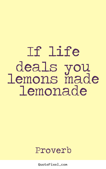 How to design image quotes about life - If life deals you lemons made lemonade