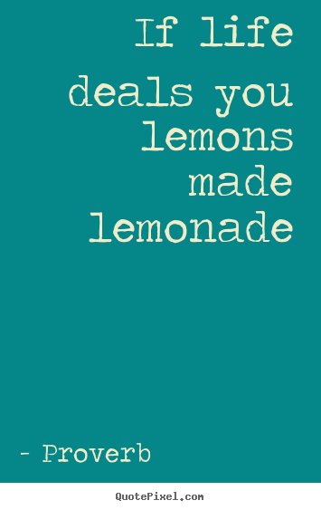 Diy picture quotes about life - If life deals you lemons made lemonade