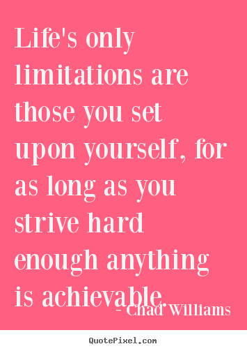 Quotes about life - Life's only limitations are those you set upon yourself,..