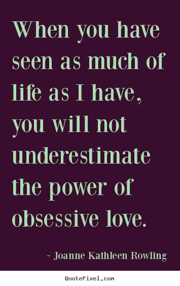 Life quotes - When you have seen as much of life as i have, you will..