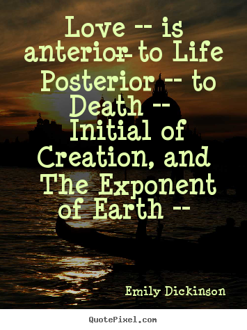 How to design picture quotes about life - Love -- is anterior to life -- posterior -- to death -- initial..