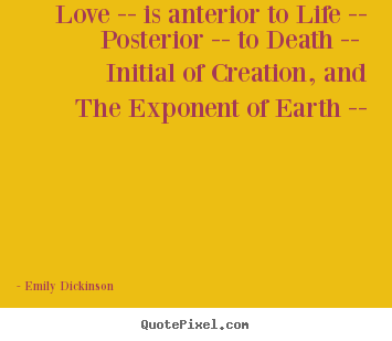 Quote about life - Love -- is anterior to life -- posterior..