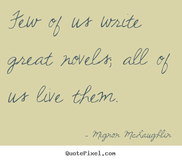 Make image quotes about life - Few of us write great novels; all of us live them.
