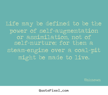 Quote about life - Life may be defined to be the power of self-augmentation..