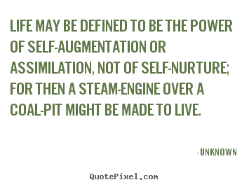 Quotes about life - Life may be defined to be the power of self-augmentation or assimilation,..
