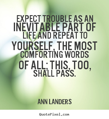 Ann Landers photo quotes - Expect trouble as an inevitable part of life and repeat.. - Life quote