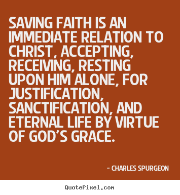 Charles Spurgeon photo quote - Saving faith is an immediate relation to christ,.. - Life quote