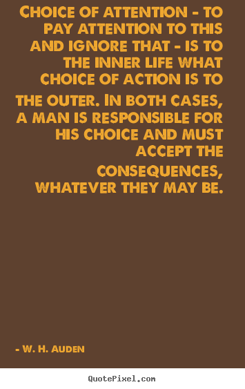 Quotes about life - Choice of attention - to pay attention to this and ignore that..