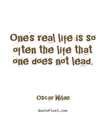 Life quotes - One's real life is so often the life that one does..