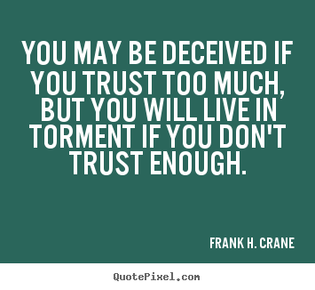 Life quote - You may be deceived if you trust too much, but you..