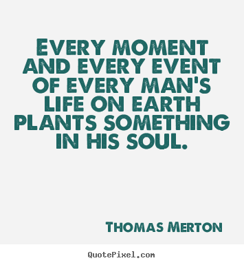 Design image quotes about life - Every moment and every event of every man's..