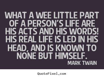 What a wee little part of a person's life are.. Mark Twain famous life quotes