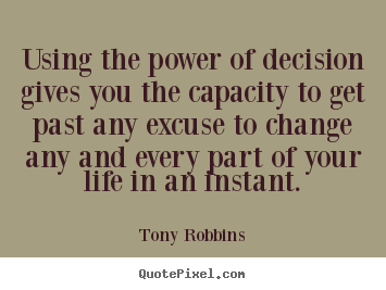 Create graphic picture quotes about life - Using the power of decision gives you the capacity to get..
