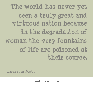 Life quote - The world has never yet seen a truly great and virtuous nation because..
