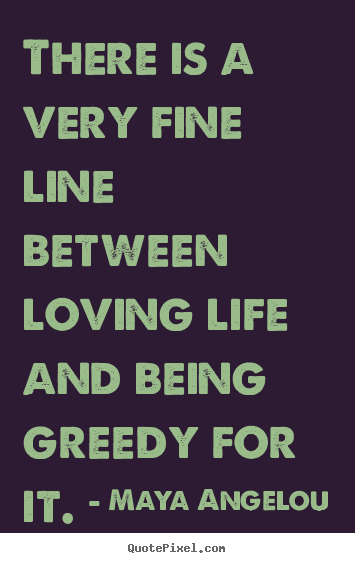 Quotes about life - There is a very fine line between loving life and..