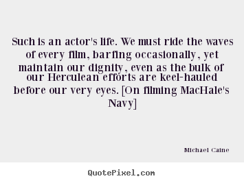 Create custom picture quotes about life - Such is an actor's life. we must ride the waves of..