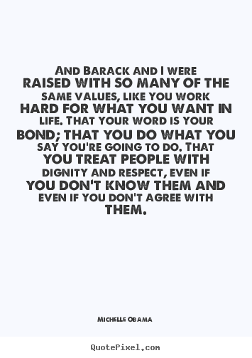 Design picture quotes about life - And barack and i were raised with so many of the same values, like..