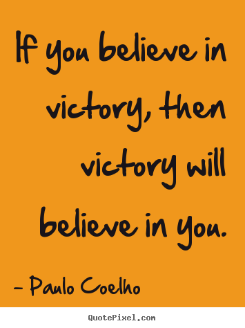 Make personalized image quotes about life - If you believe in victory, then victory will..