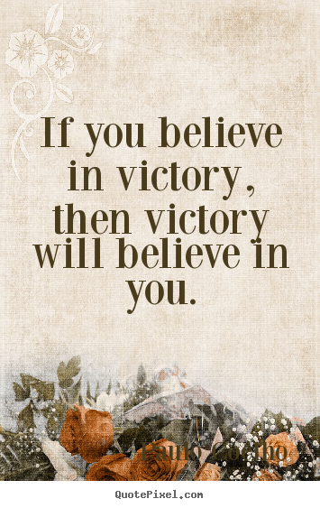 Paulo Coelho picture quotes - If you believe in victory, then victory will believe in you. - Life quote