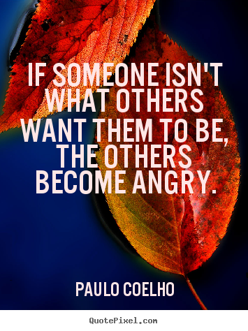 Paulo Coelho poster quote - If someone isn't what others want them to be, the others become.. - Life quotes