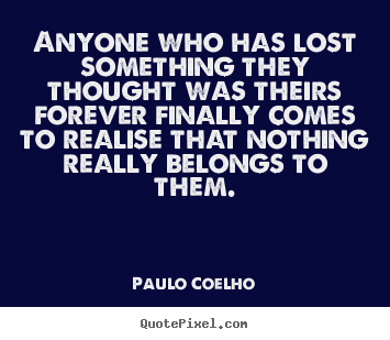 Paulo Coelho picture quotes - Anyone who has lost something they thought was theirs.. - Life quote