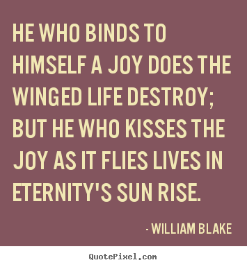 Diy picture quotes about life - He who binds to himself a joy does the winged..