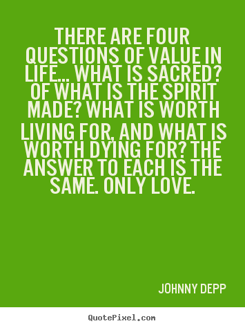 There are four questions of value in life... what.. Johnny Depp popular life sayings