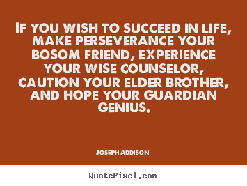 Joseph Addison picture quotes - If you wish to succeed in life, make perseverance.. - Life quotes