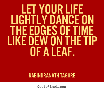 Create graphic poster quote about life - Let your life lightly dance on the edges of time..