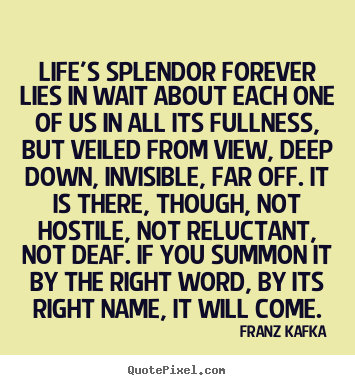 Create picture quotes about life - Life's splendor forever lies in wait about..