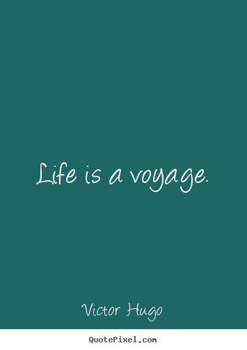 Create graphic photo quote about life - Life is a voyage.