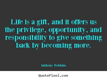 Design your own picture quotes about life - Life is a gift, and it offers us the privilege,..