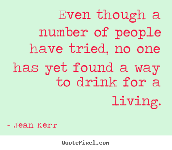 Life quotes - Even though a number of people have tried, no one has yet found..
