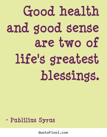 Publilius Syrus picture sayings - Good health and good sense are two of life's greatest.. - Life quote