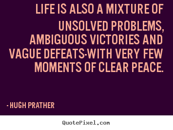 Quote about life - Life is also a mixture of unsolved problems, ambiguous..
