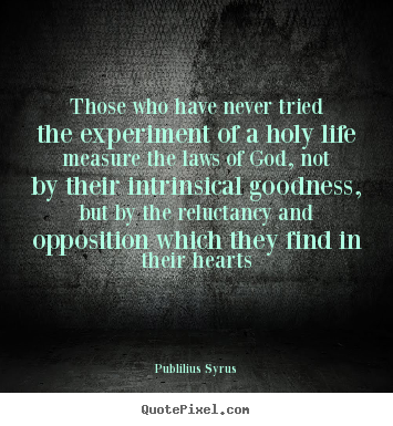 Life quote - Those who have never tried the experiment of a holy life measure the..