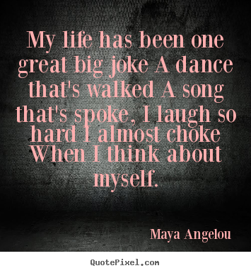 Quotes about life - My life has been one great big joke a dance that's walked..
