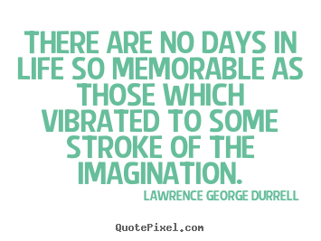 There are no days in life so memorable as those.. Lawrence George Durrell greatest life quotes
