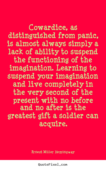 Sayings about life - Cowardice, as distinguished from panic, is almost always..