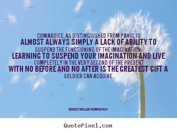 Quotes about life - Cowardice, as distinguished from panic, is almost always simply..