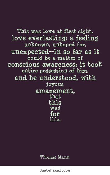 Quote about life - This was love at first sight, love everlasting:..