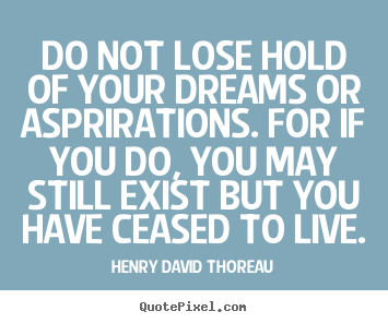 Life quotes - Do not lose hold of your dreams or asprirations. for..