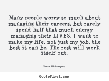 Quotes about life - Many people worry so much about managing their..