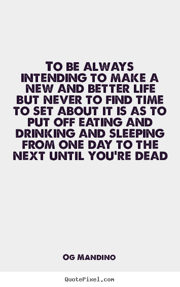 Og Mandino picture quote - To be always intending to make a new and better life but never.. - Life quote