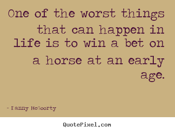 Life quotes - One of the worst things that can happen in life is to..