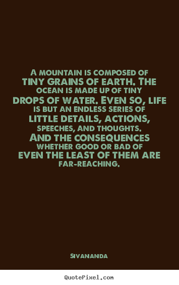 Quotes about life - A mountain is composed of tiny grains of earth...