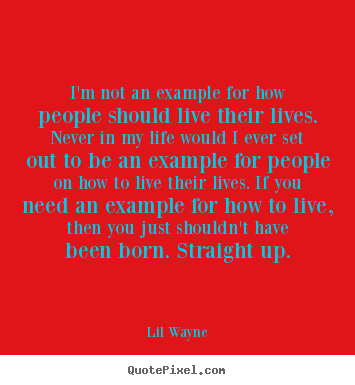 How to make picture quote about life - I'm not an example for how people should live their..