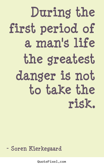 Life quote - During the first period of a man's life the greatest danger..